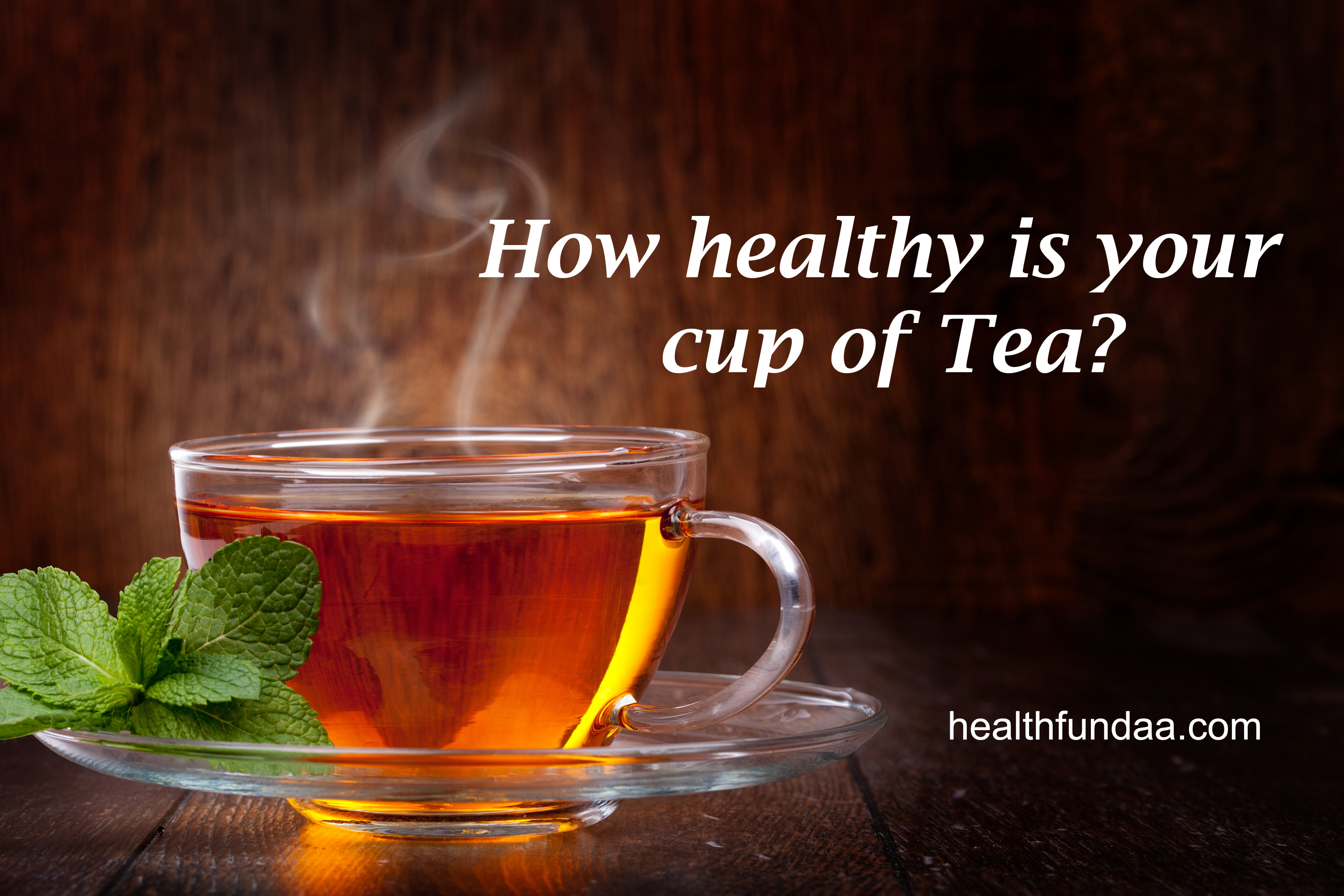 How healthy is your cup of Tea?