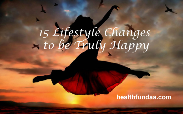 15 Lifestyle Changes to be Truly Happy