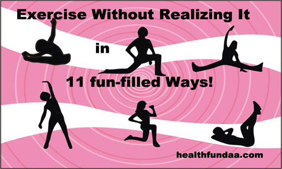 Exercise without Realizing It in 11 fun-filled Ways!