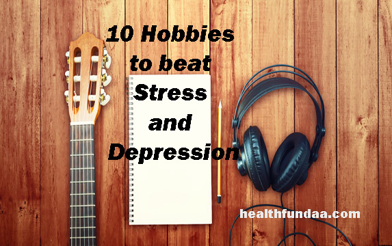 10 Hobbies to beat Stress and Depression