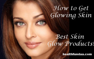 How to Get Glowing Skin – Best Skin Glow Products!