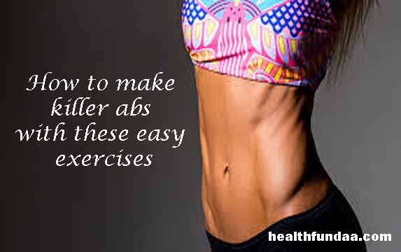 How to make killer abs with these easy exercises