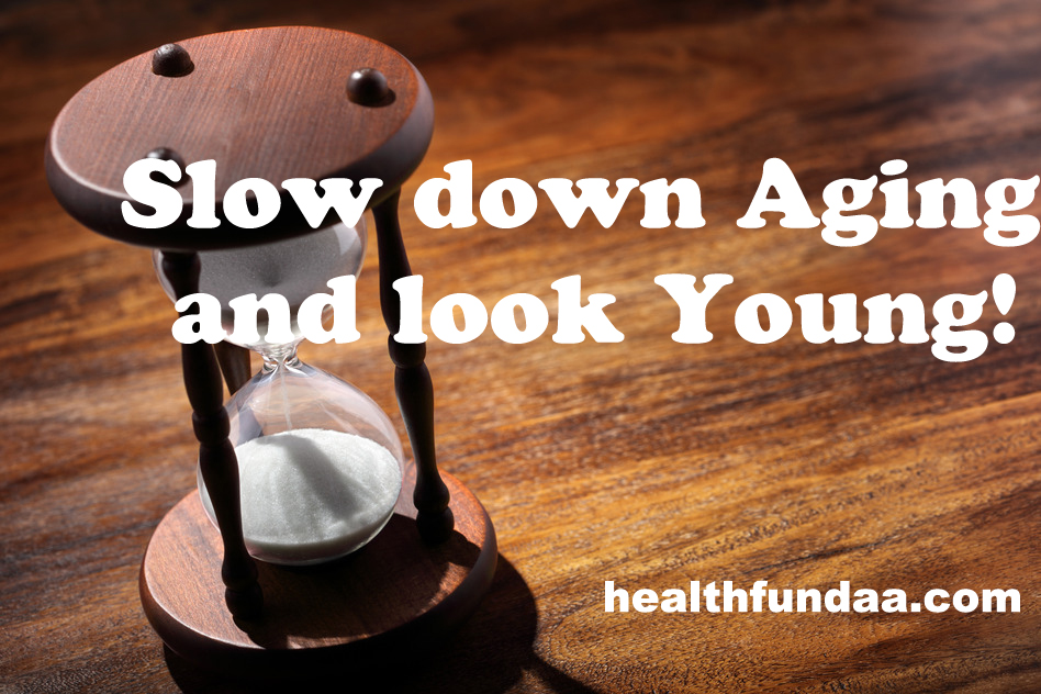 Slow down Aging  and look Young!