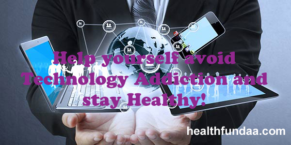 Help yourself avoid Technology Addiction and stay Healthy!