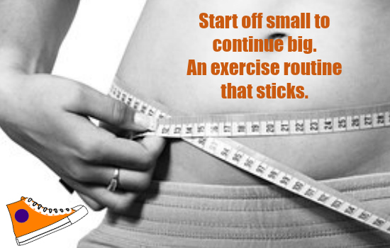 Start off small to continue big. An exercise routine that sticks.