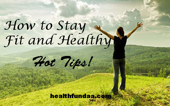 Stay Fit and Healthy – Hot Tips!