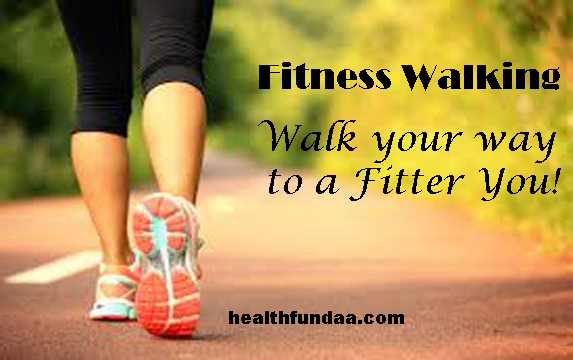 Fitness Walking: Walk your way to a Fitter You!