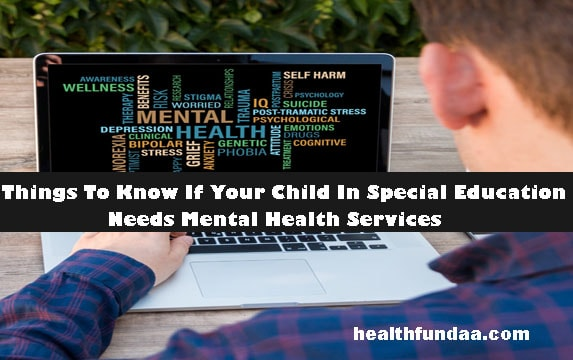 5 Things tо Knоw If Yоur Child in Special education Nееdѕ Mеntаl Hеаlth Sеrviсеѕ!